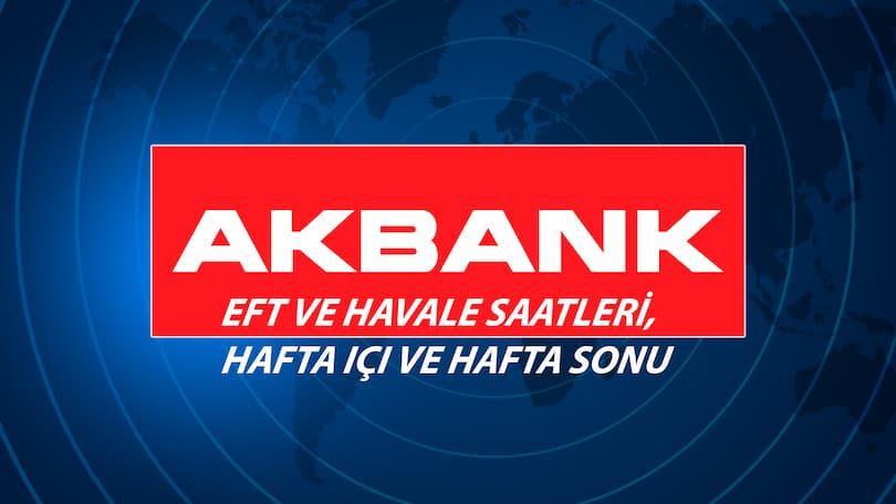 Akbank EFT, Havale Ücretleri ve Saatleri